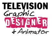 Television Graphic Designer and Animator